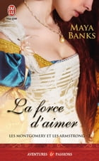 Les Montgomery et les Armstrong (Tome 2) - La force d'aimer by Maya Banks