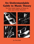 Understandable Guide to Music Theory: The Most Useful Aspects of Theory for Rock, Jazz, and Blues Musicians by Chaz Bufe
