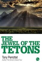The Jewel of the Tetons by Tony Perrottet