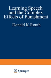 Learning, Speech, and the Complex Effects of Punishment: Essays Honoring George J. Wischner