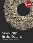Simplicity in the Details: Designing Faster Web and Mobile Interactions by Giles Colborne