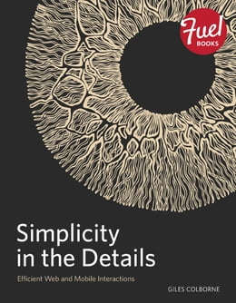 Book Simplicity in the Details: Designing Faster Web and Mobile Interactions by Giles Colborne