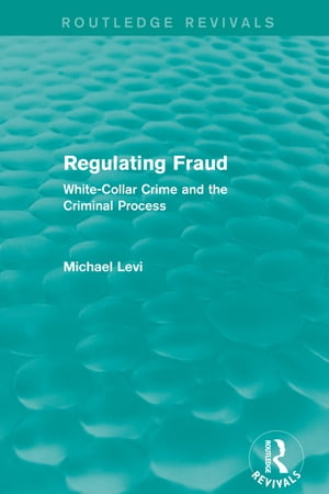 Regulating Fraud (Routledge Revivals) White-Collar Crime and the Criminal Process