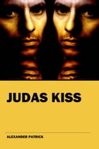 Judas Kiss: The Dream Catcher Diaries by Alexander Patrick