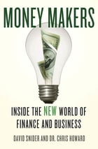 Money Makers: Inside the New World of Finance and Business by David Snider