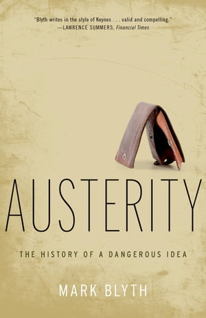 Austerity The History of a Dangerous Idea