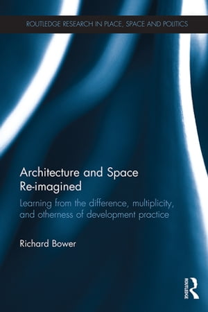 Architecture and Space Re-imagined Learning from the difference,  multiplicity,  and otherness of development practice