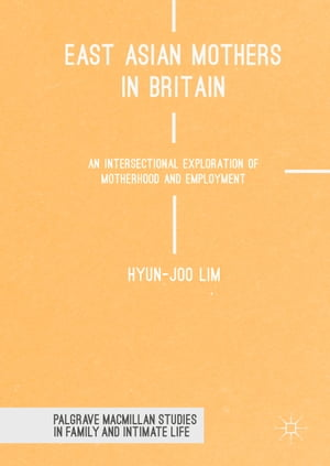 East Asian Mothers in Britain: An Intersectional Exploration of Motherhood and Employment