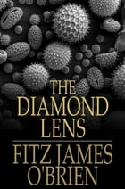 The Diamond Lens by Fitz James O'Brien