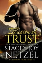 Illusion of Trust: (Colorado Trust Series - 7) by Stacey Joy Netzel