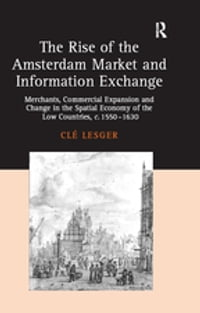 The Rise of the Amsterdam Market and Information Exchange: Merchants, Commercial Expansion and…