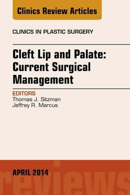 Book Cleft Lip and Palate: Current Surgical Management, An Issue of Clinics in Plastic Surgery, by Thomas J Sitzman