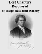 Lost Chapters Recovered by Joseph Beaumont Wakeley
