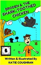 Broden and the Shark-Toothed Chicken by Katie Coughran