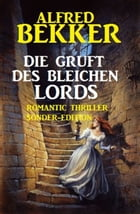 Die Gruft des bleichen Lords: Romantic Thriller Sonder-Edition by Alfred Bekker