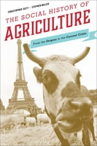The Social History of Agriculture: From the Origins to the Current Crisis by Stephen Miller