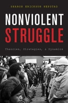 Nonviolent Struggle: Theories, Strategies, and Dynamics by Sharon Erickson Nepstad