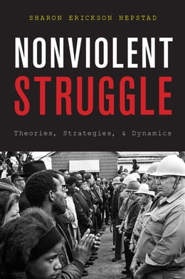 Book Nonviolent Struggle: Theories, Strategies, and Dynamics by Sharon Erickson Nepstad