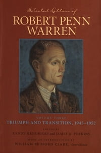 Selected Letters of Robert Penn Warren: Triumph and Transition, 1943--1952