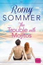 The Trouble with Mojitos by Romy Sommer