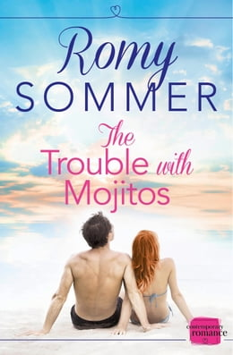 Book The Trouble with Mojitos: HarperImpulse Contemporary Romance by Romy Sommer
