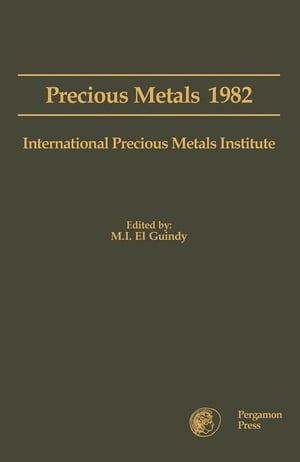 Precious Metals 1982: Proceedings of the Sixth International Precious Metals Institute Conference,  Held in Newport Beach,  California,  June 7 - 11,  198