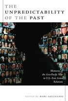 The Unpredictability of the Past: Memories of the Asia-Pacific War in U.S.–East Asian Relations