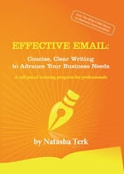 Effective Email: Concise, Clear Writing to Advance Your Business Needs by Natasha Terk