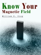 KNOW YOUR MAGNETIC FIELD by WILLIAM E. GRAY