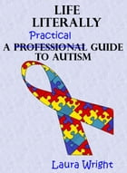 Life Literally: A Practical Guide to High-Functioning Autism by Laura Wright