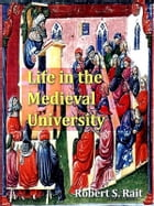 Life in the Medieval University [Illustrated] by Robert S. Rait
