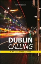 Dublin Calling: A migrant's restlessness by Robert Sanasi