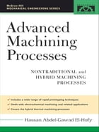 Advanced Machining Processes: Nontraditional and Hybrid Machining Processes