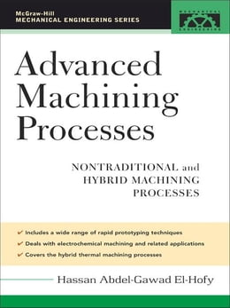 Book Advanced Machining Processes: Nontraditional and Hybrid Machining Processes by El-Hofy, Hassan