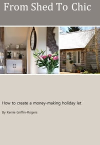 From Shed To Chic: How to create a money-making holiday let