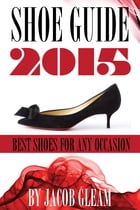 Shoes Guide 2015: Best Shoes for Any Occasion by Jacob Gleam