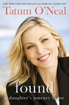 Found: A Daughter's Journey Home by Tatum O'Neal