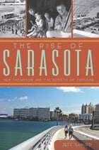 The Rise of Sarasota: Ken Thompson and the Rebirth of Paradise by Jeff LaHurd