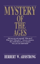 Mystery of the Ages: Who and what is God? Is there a real devil? Is man an immortal soul? How did civilization develop? A by Herbert W. Armstrong
