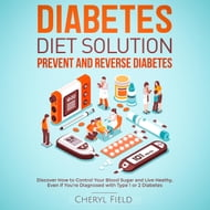 Diabetes Diet Solution - prevent and reverse diabetes: Discover How to Control Your Blood Sugar and Live Healthy even if you are diagnosed with Type 1 or 2 Diabetes