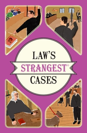 Law's Strangest Cases Extraordinary but true tales from over five centuries of legal history