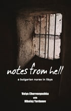 Notes from Hell: A Bulgarian Nurse in Libya by Valya Chervenyashka