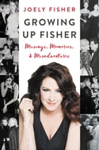 Growing Up Fisher: Musings, Memories, and Misadventures by Joely Fisher