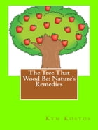 The Tree That Wood Be: Nature's Remedies by Kym Kostos