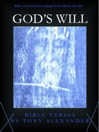 God's Will Bible Verses by Tony Alexander