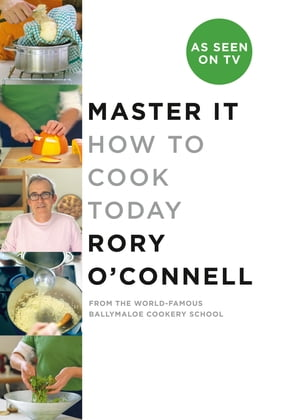 Master it: How to cook today by Rory O'Connell