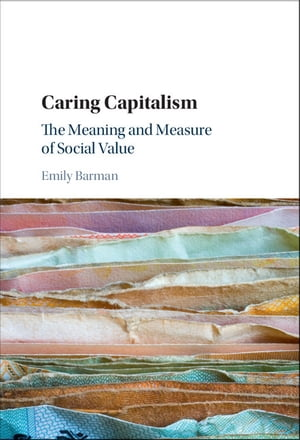 Caring Capitalism The Meaning and Measure of Social Value
