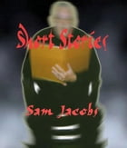 Short Stories by Sam Jacobs