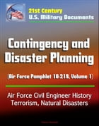 21st Century U.S. Military Documents: Contingency and Disaster Planning (Air Force Pamphlet 10-219, Volume 1) - Air Force Civil Engineer History, Terr by Progressive Management