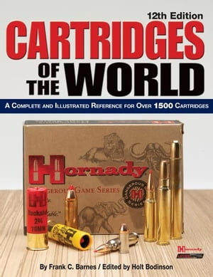 Cartridges of the World: A Complete and Illustrated Reference for Over 1500 Cartridges A Complete and Illustrated Reference for Over 1500 Cartridges